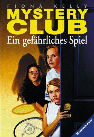 Ein gefährliches Spiel (Mystery Club Bd. 9) Fiona Kelly