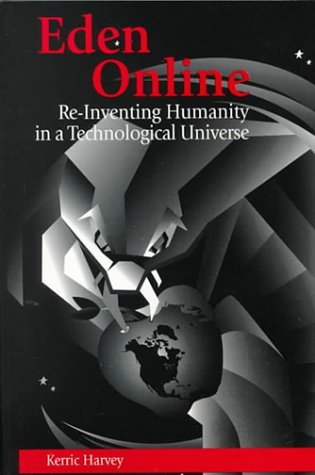 Eden Online: Re-Inventing Humanity in a Technological Universe (The Hampton Press Communication Series. Political Communication) Kerric Harvey