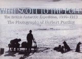 With Scott to the Pole: The Terra Nova Expedition, 1910-1913  by  H. Ponting