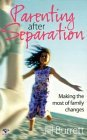 Parenting After Separation: Making the Most of Family Changes  by  Jill Burrett