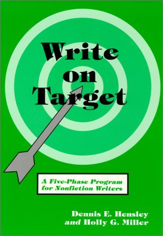 Write on Target: A Five-Phase Program for Nonfiction Writers  by  Dennis E. Hensley