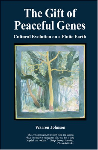 The Gift Of Peaceful Genes: Cultural Evolution On A Finite Earth Warren  Johnson