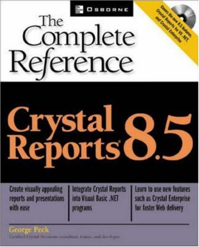 Crystal Reports 8.5: The Complete Reference Crystal Reports 8.5: The Complete Reference  by  George Peck