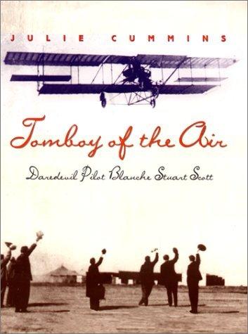 Tomboy of the Air: Daredevil Pilot Blanche Stuart Scott Julie Cummins