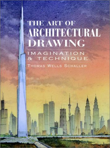 The Art Of Architectural Drawing Imagination And Technique Thomas W. Schaller