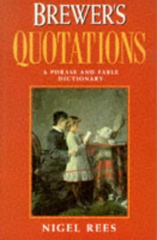 Brewers Quotations: A Phrase and Fable Dictionary  by  Nigel Rees