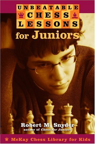 Unbeatable Chess Lessons For Juniors: Instruction For The Intermediate Player  by  Robert M. Snyder