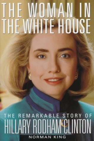The Woman in the White House: The Remarkable Story of Hillary Rodham Clinton  by  Norman King