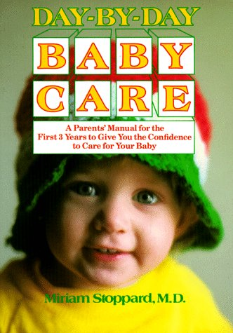 Day Day Baby Care: An Owners Manual for the First Three Years by Miriam Stoppard