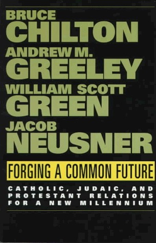 Forging a Common Future: Catholic, Judaic, and Protestant Relations Bruce Chilton