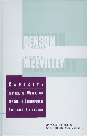 Capacity: The History, the World, and the Self in Contemporary Art and Criticism Thoma McEvilley