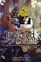 Troubled Transplants: Unconventional Strategies for Helping Disturbed Foster and Adoptive Children Richard J. Delaney