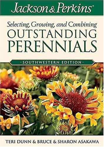 Jackson & Perkins Selecting, Growing and Combining Outstanding Perennials:  Southwestern Edition  by  Bruce Asakawa