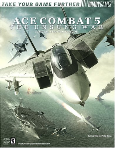 Ace Combat 5 The Unsung War: Official Strategy Guide  by  Doug  Walsh