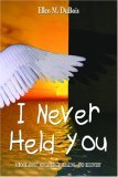 I Never Held You: A Book About Miscarriage, Healing, And Recovery  by  Ellen M. DuBois