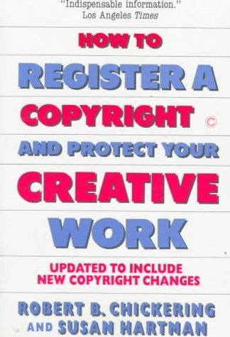 How to Register a Copyright and Protect Your Creative Work  by  Robert B. Chickering