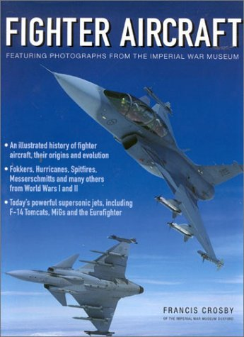 Fighter Aircraft: Featuring Images From The Imperial War Museum, London  by  Francis Crosby