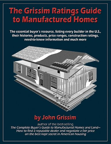 The Grissim Ratings Guide to Manufactured Homes: The Essential Buyers Resource, Listing Every Builder in the U.S., Their Histories, Products, Price Ranges, ... Need-to-Know Information and Much More John Grissim