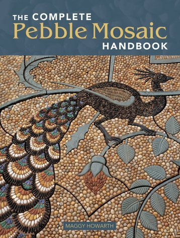 The Complete Pebble Mosaic Handbook Maggy Howarth