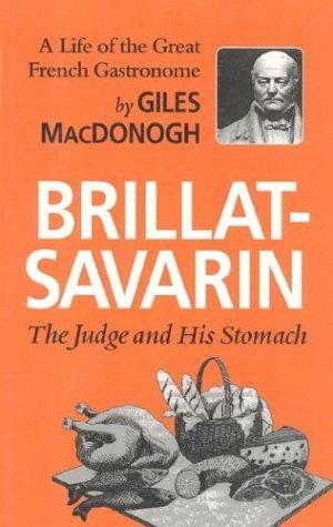 Brillat-Savarin: The Judge and His Stomach Giles MacDonogh