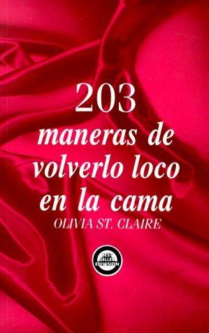 203 Maneras De Volverlo Loco En La Cama Olivia St. Claire