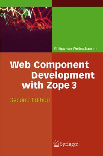 Web Component Development with Zope 3: v. 3 Philipp von Weitershausen