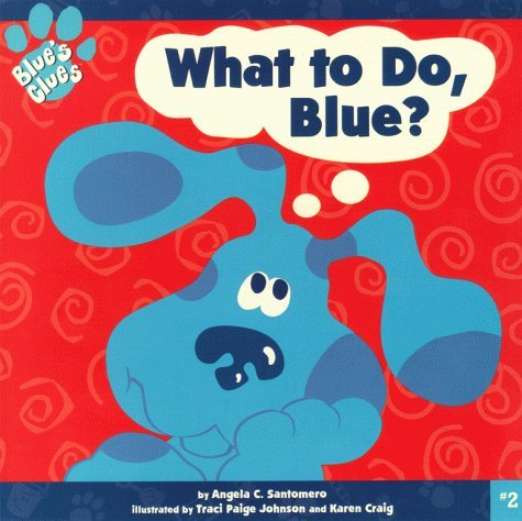 What to Do, Blue? Angela C. Santomero