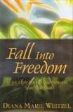 Fall Into Freedom: An Affair Inspires One Womans Search for Truth  by  Diana Marie Weitzel