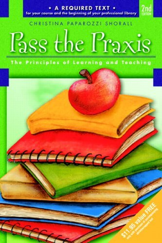 Pass The Praxis Ii Test: The Principles Of Learning And Teaching  by  Christina Shorall