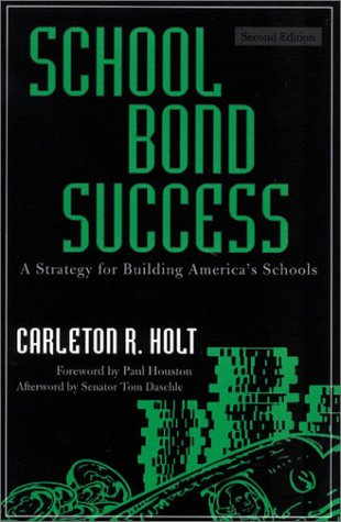 School Bond Success: A Strategy For Building Americas Schools Carleton R. Holt