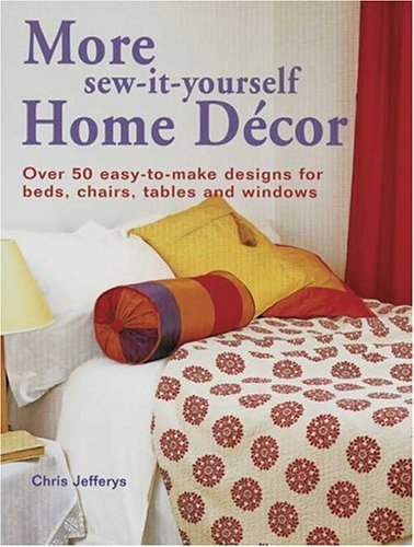 More Sew-It-Yourself Home Decor: Over 50 Easy-To-Make Designs for Beds, Chairs, Tables and Windows  by  Chris Jefferys