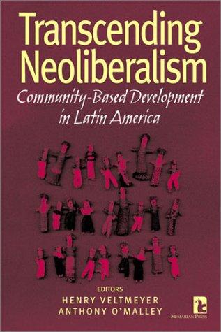 Transcending Neoliberalism: Community  Based Development In Latin America Henry Veltmeyer