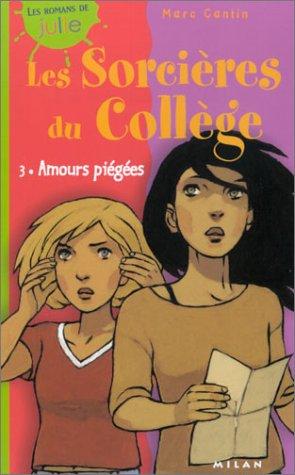 Amours piégées (Les Sorcières du Collège, #3)  by  Marc Cantin