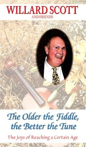 The Older the Fiddle, the Better the Tune: The Joys of Reaching a Certain Age  by  Willard Scott