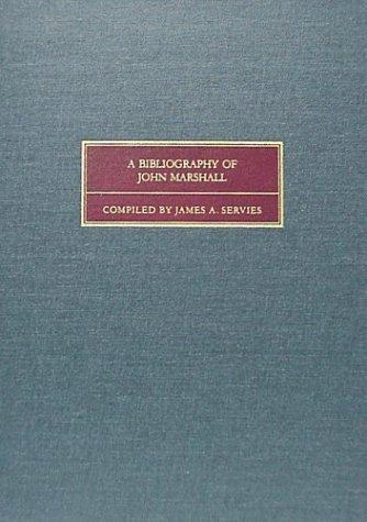 A Bibliography of John Marshall  by  James Albert Servies