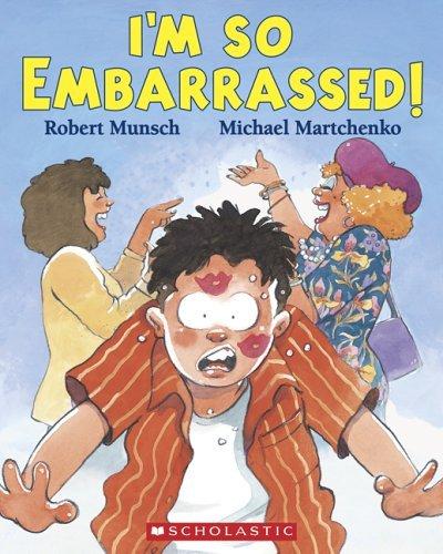 Im So Embarrassed!  by  Robert Munsch