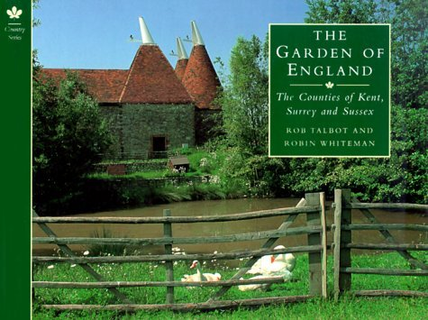 The Garden Of England: The Counties Of Kent, Surrey And Sussex (Country Series)  by  Rob Talbot
