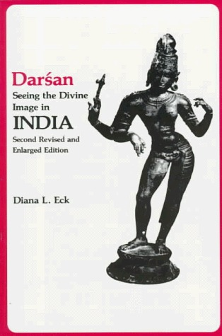 Darsan, Seeing the Divine Image in India Diana L. Eck