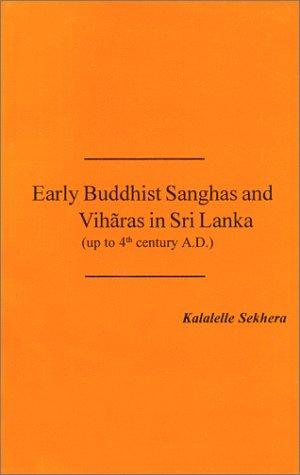 Early Buddhist Sanghas And Viharas In Sri Lanka (Up To The 4th Century A. D.) Kalalelle Sekhera