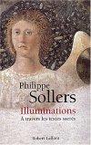 Illuminations à Travers Les Textes Sacrés  by  Philippe Sollers
