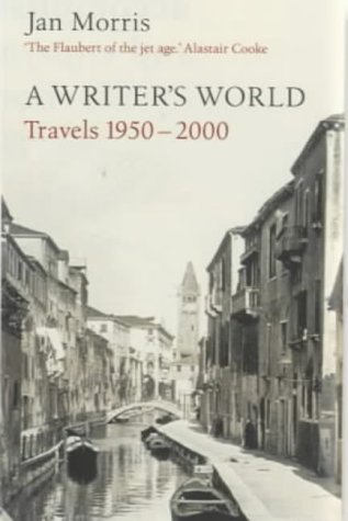 A Writers World: Travels 1950-2000  by  Jan Morris