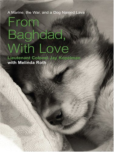 From Baghdad, With Love: A Marine, The War, And A Dog Named Lava Jay Kopelman