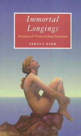 Immortal Longings: Versions of Transcending Humanity Fergus Kerr