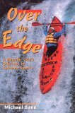 Over The Edge: A Regular Guys Odyssey In Extreme Sports  by  Michael Bane