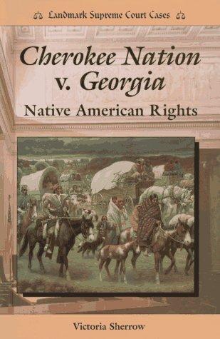 Cherokee Nation V. Georgia: Native American Rights Victoria Sherrow
