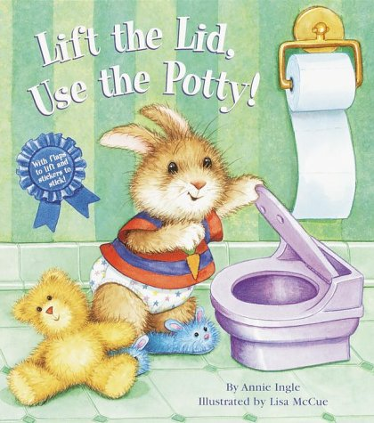 Lift the Lid, Use the Potty!  by  Annie Ingle