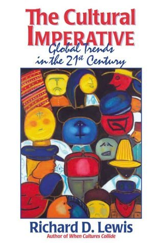 The Cultural Imperative: Global Trends in the 21st Century  by  Richard D. Lewis