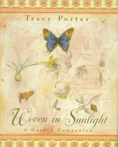 Woven In Sunlight: A Garden Companion  by  Tracy Porter