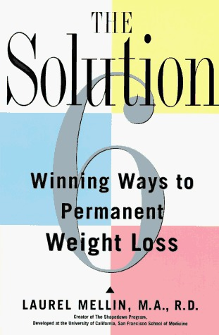 The Solution: 6 Winning Ways to Permanent Weight Loss  by  Laurel Mellin