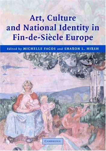 Art, Culture, And National Identity In Fin De Sic̈le Europe  by  Michelle Facos